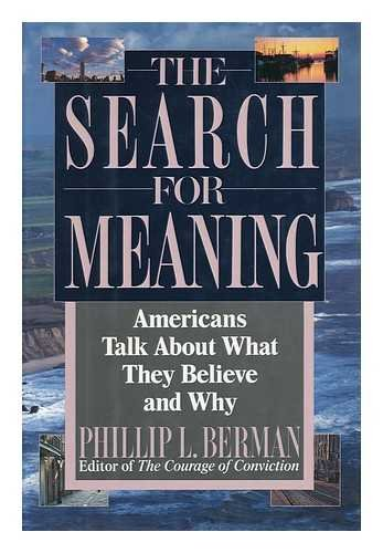 The Search for Meaning: Americans Talk About What They Believe and Why: Berman, Phillip L.