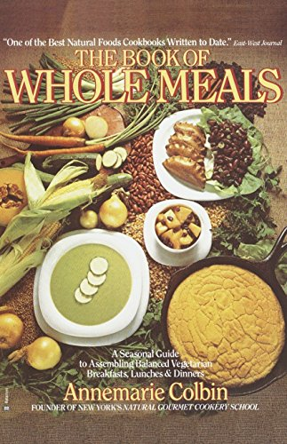 9780345332745: Book of Whole Meals: A Seasonal Guide to Assembling Balanced Vegetarian Breakfasts, Lunches, and Dinners