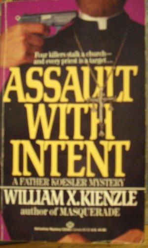 Assault with Intent: Kienzle, William X.