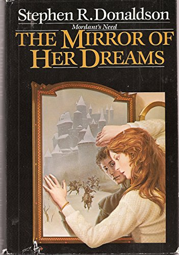 The Mirror of Her Dreams: (#1) (Mordant's Need, Book 1): STEPHEN R. DONALDSON