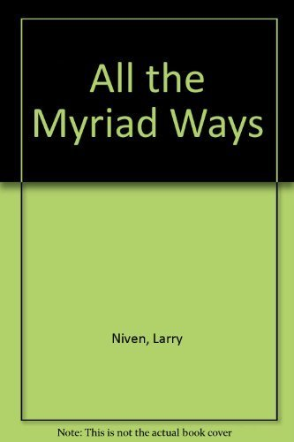 All the Myriad Ways: Niven, Larry