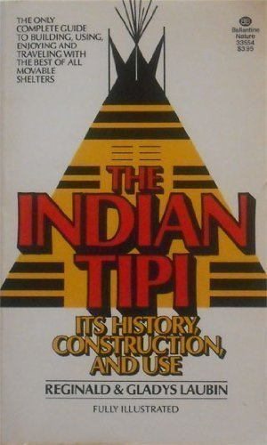 The Indian Tipi : It's History.: Gladys Laubin; Reginald
