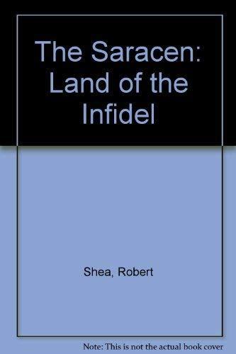 The Saracen : Land of the Infidel: Robert Shea