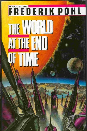 The World at the End of Time: Pohl, Frederik