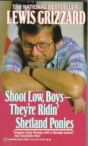 Shoot Low, Boys--They're Ridin' Shetland Ponies (0345340973) by Grizzard, Lewis