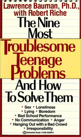 The Nine Most Troublesome Teenage Problems and How to Solve Them: Bauman, Lawrence