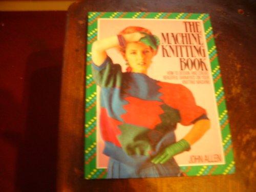 The Machine Knitting Book: John Allen