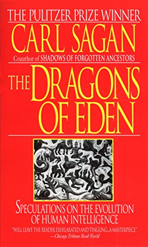The Dragons of Eden: Speculations on the Evolution of Human Intelligence: Carl Sagan