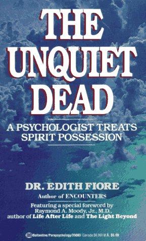 9780345350831: The Unquiet Dead: A Psychologist Treats Spirit Possession