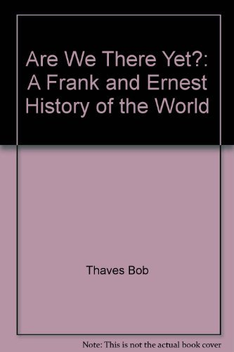 Are We There Yet?: A Frank and Ernest History of the World: Thaves, Bob