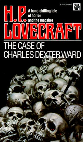 The Case of Charles Dexter Ward: Lovecraft, H.P.
