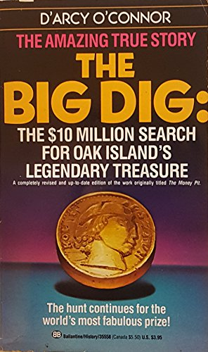 The Big Dig: The $10 Million Search for Oak Island's Legendary Treasure: O'Connor, D'Arcy