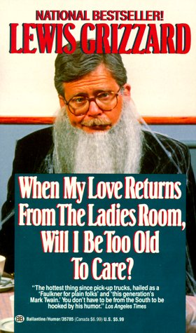 When My Love Returns from the Ladies Room, Will I Be Too Old To Care? (034535785X) by Grizzard, Lewis