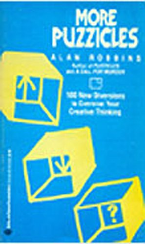 More Puzzicles: 100 New Diversions to Exercise Your Creative Thinking: Alan Robbins