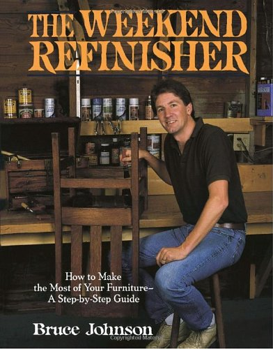 9780345358660: The Weekend Refinisher: How to Make the Most of Your Furniture-A Step-By-Step Guide