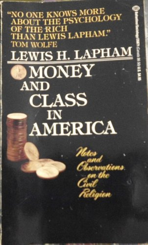 Money and Class In America: Notes and Observations on the Civil Religion: Lapham, Lewis