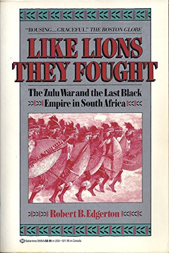 Like Lions they Fought: The Zulu War and the Last Black Empire in South Africa: Edgerton, Robert B.