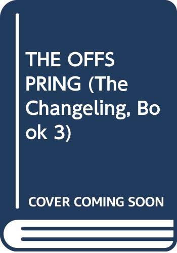 9780345359919: The Offspring (The Changeling, Book 3)