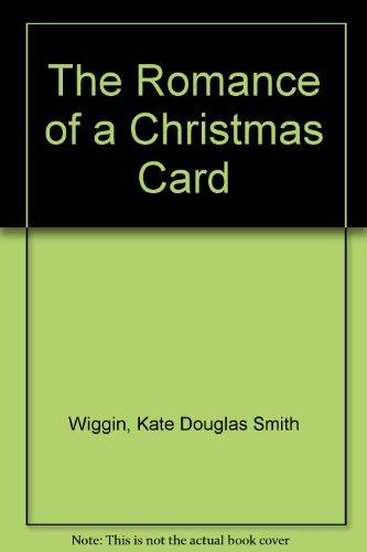 The Romance of a Christmas Card: Wiggin, Kate Douglas