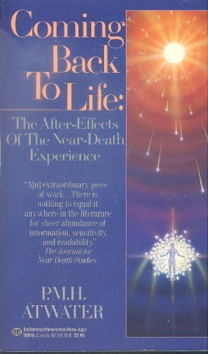 Coming Back to Life: The After-Effects of: Atwater, P.M.H.