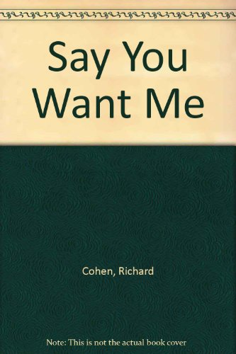 Say You Want Me (0345360494) by Cohen, Richard