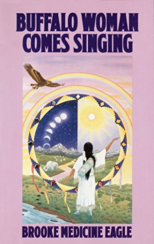 Buffalo Woman Comes Singing: The Spirit Song of a Rainbow Medicine Woman: Medicine Eagle, Brooke