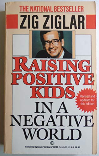 Raising Positive Kids in a Negative World: Ziglar, Zig
