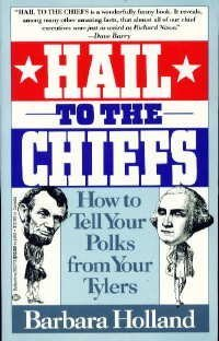 Hail to the Chiefs: Or How to Tell Your Polks from Your Tylers: Holland, Barbara