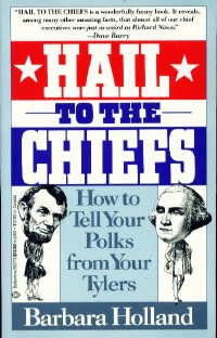 Hail to the Chiefs: Or How to Tell Your Polks from Your Tylers (9780345362735) by Barbara Holland