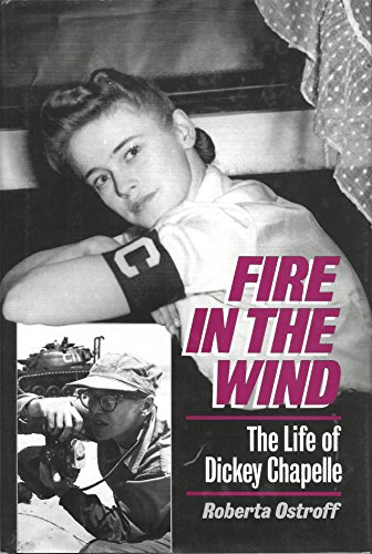 9780345362742: Fire in the Wind: The Biography of Dickey Chappelle