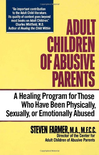 9780345363886: Adult Children of Abusive Parents: A Healing Program for Those Who Have Been Physically, Sexually, or Emotionally Abused