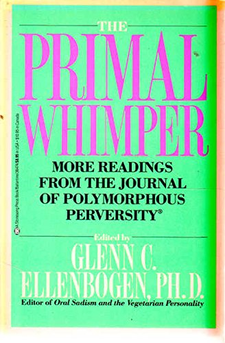 The Primal Whimper: More Readings From the Journal of Polymorphous Perversity: Ph.D., Glenn C. ...