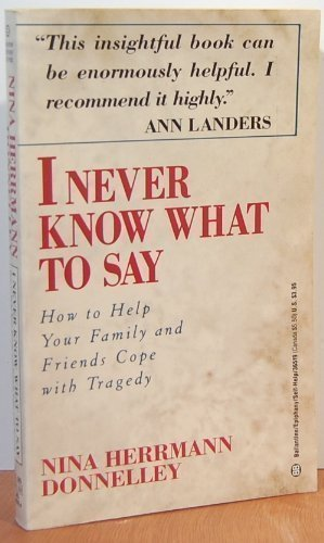 9780345365194: I Never Know What to Say: How to Help Your Family and Friends Cope with **