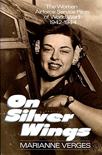 9780345365347: On Silver Wings: The Women Airforce Service Pilots of World War II