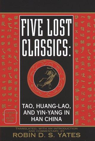9780345365385: Five Lost Classics: Tao, Huang-lao, and Yin-yang in Han China (Classics of Ancient China)
