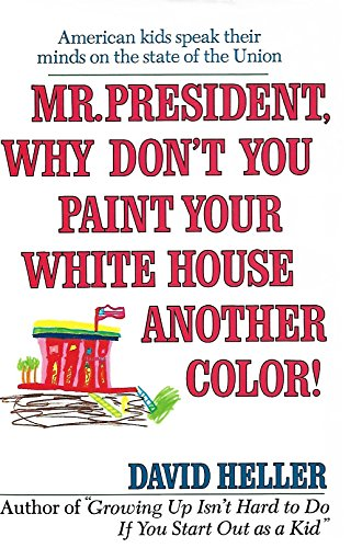 Mister President, Why Don't You Paint Your White House Another: Color! (0345365518) by Heller Ph.D., David