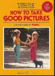 How to Take Good Pictures: A Photo: Kodak: