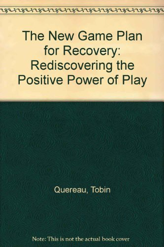 9780345365668: The New Game Plan for Recovery: Rediscovering the Positive Power of Play