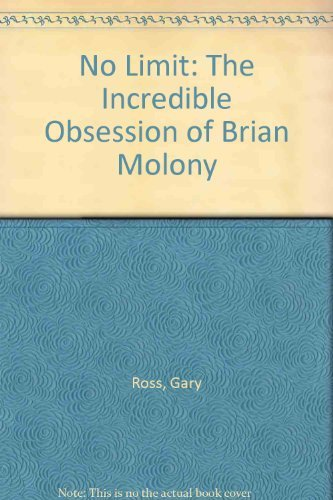 9780345367785: No Limit: The Incredible Obsession of Brian Molony
