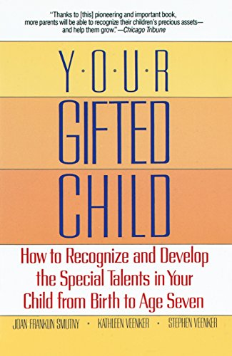 Your Gifted Child: How to Recognize and Develop the Special Talents in Your Child from Birth to Age...