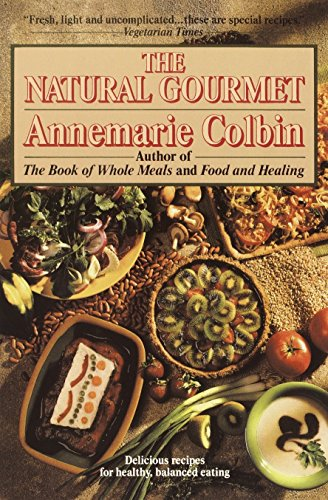 The Natural Gourmet: Delicious Recipes for Healthy,: Annemarie Colbin