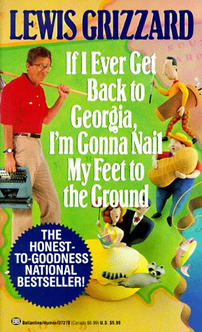 9780345372703: If I Ever Get Back to Georgia, I'm Gonna Nail My Feet to the Ground