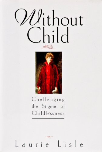 9780345373274: Without Child: Challenging the Stigma of Childlessness