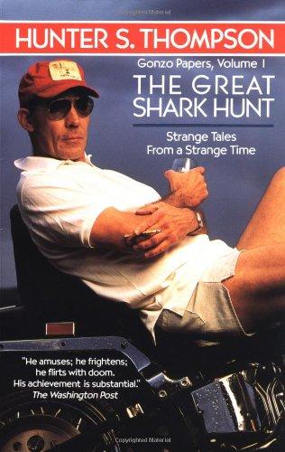 The Great Shark Hunt: Strange Tales from a Strange Time: Thompson, Hunter S.