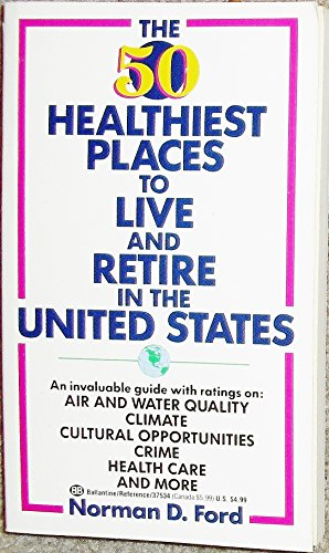 The 50 Healthiest Places to Live and Retire in the United States (Ballantine Books)