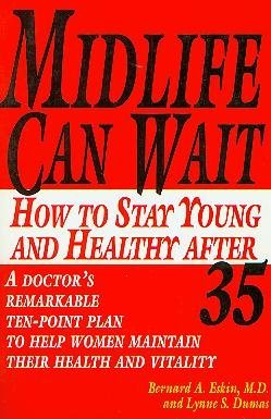Midlife Can Wait: How to Stay Young and Healthy after 35: Dumas, Lynne S.