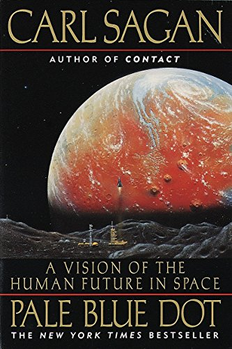 Pale Blue Dot: A Vision of the Human Future in Space: Carl Sagan