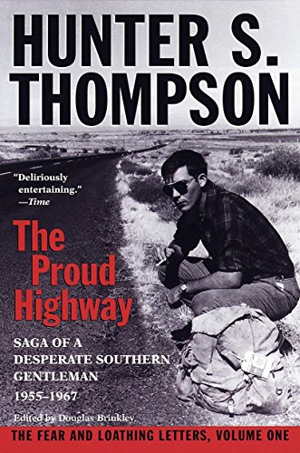 The Proud Highway: Saga of a Desperate Southern Gentleman, 1955-1967 (The Fear and Loathing Letters, Vol. 1) (0345377966) by Hunter S. Thompson