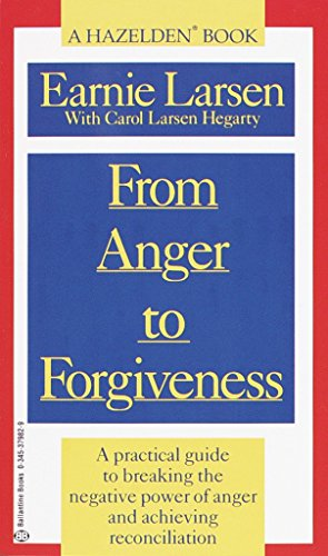 From Anger to Forgiveness: A Practical Guide: Earnie Larsen