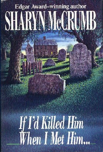 If I'd Killed Him When I Met Him. AUTOGRAPHED BY AUTHOR: McCrumb, Sharyn